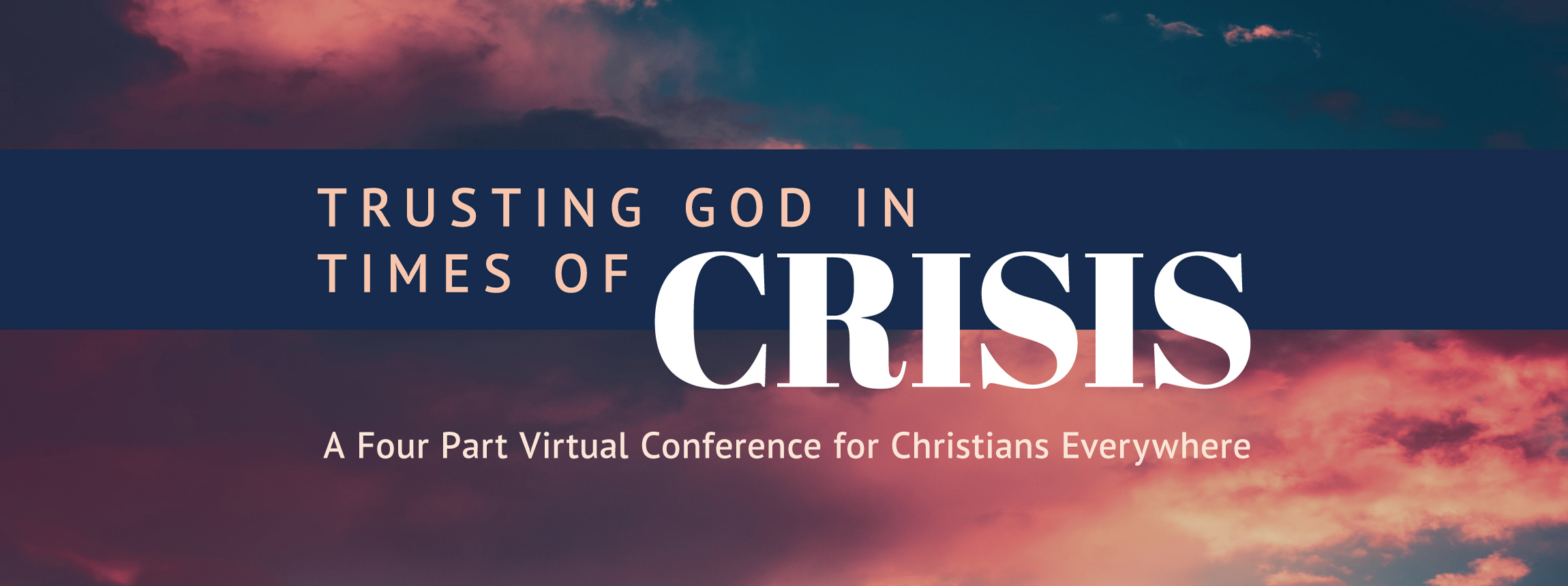 Trusting God in Times of Crisis - A Four Part Virtual Conference for Christians Everywhere